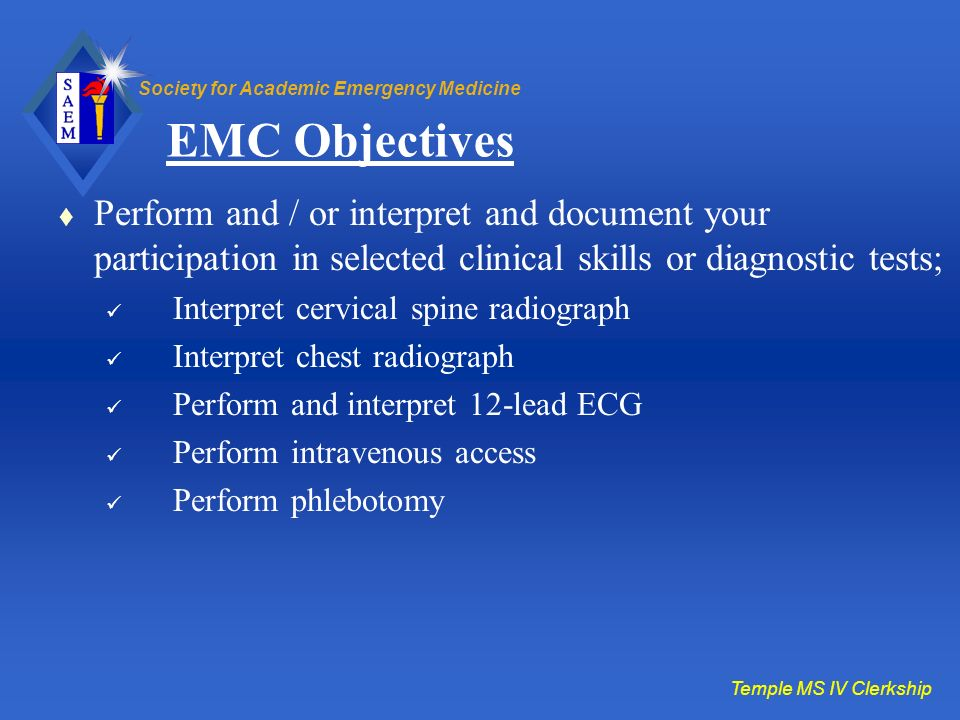 EMC Objectives Perform and / or interpret and document your participation in selected clinical skills or diagnostic tests;