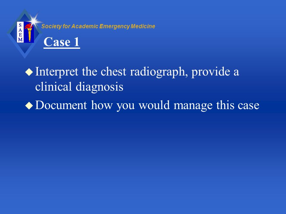 Case 1 Interpret the chest radiograph, provide a clinical diagnosis