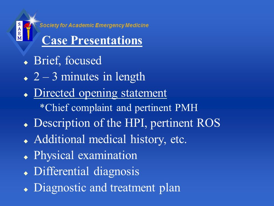 Case Presentations Brief, focused 2 – 3 minutes in length
