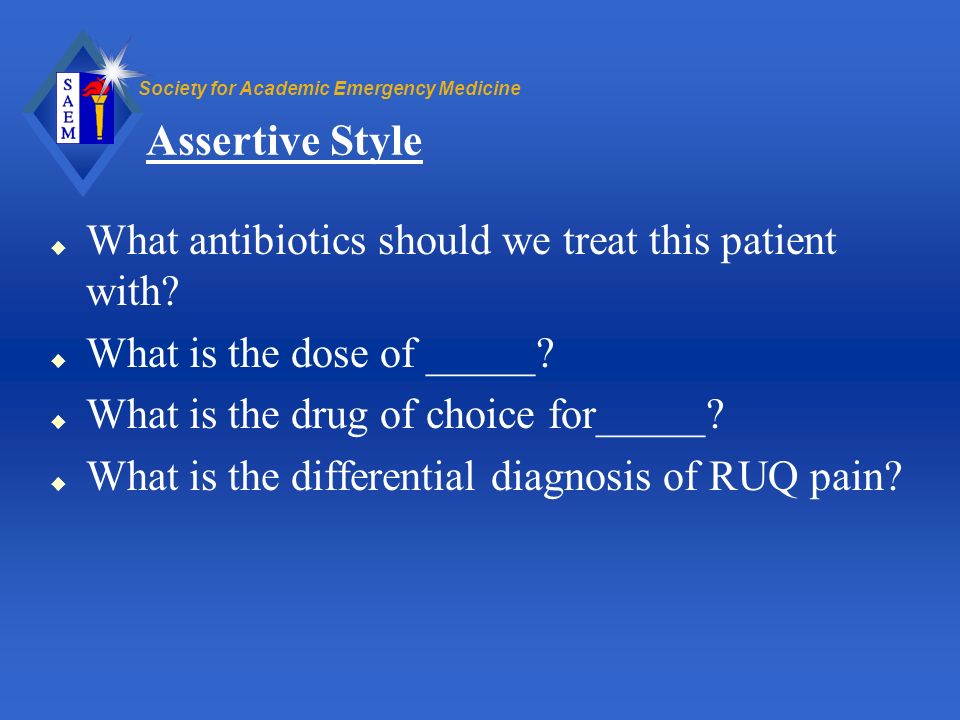 Assertive Style What antibiotics should we treat this patient with