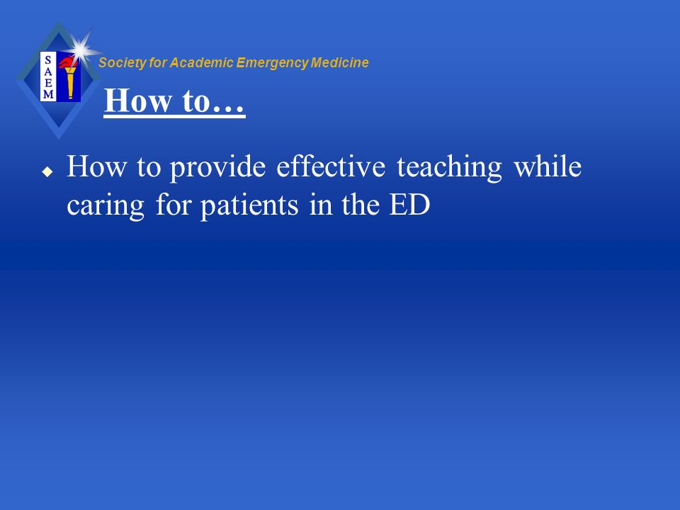 How to… How to provide effective teaching while caring for patients in the ED