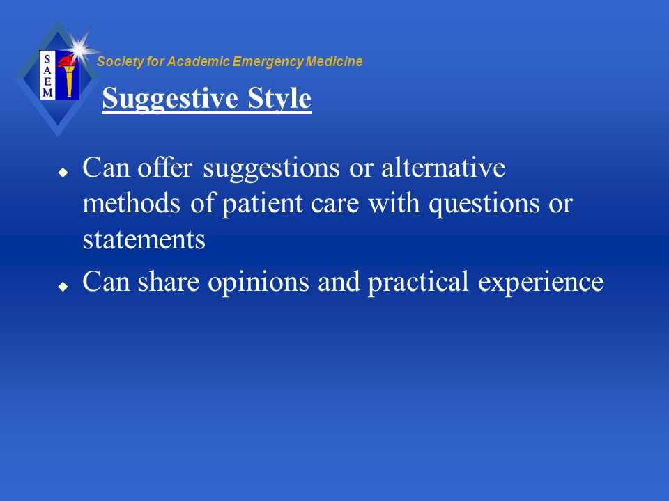 Suggestive Style Can offer suggestions or alternative methods of patient care with questions or statements.