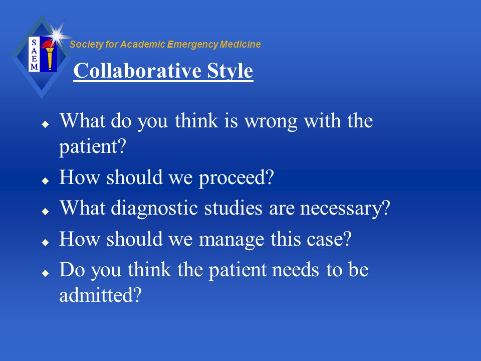 Collaborative Style What do you think is wrong with the patient