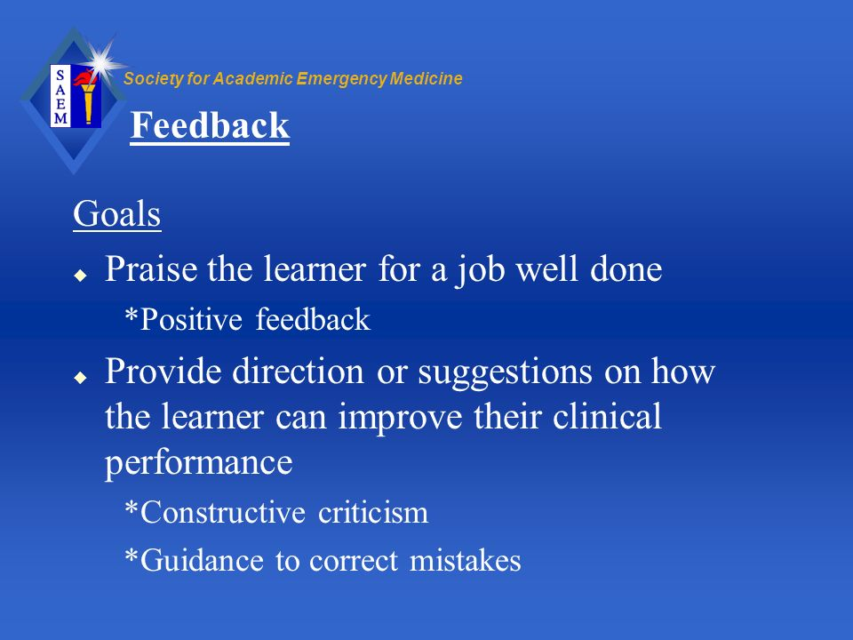 Feedback Goals Praise the learner for a job well done