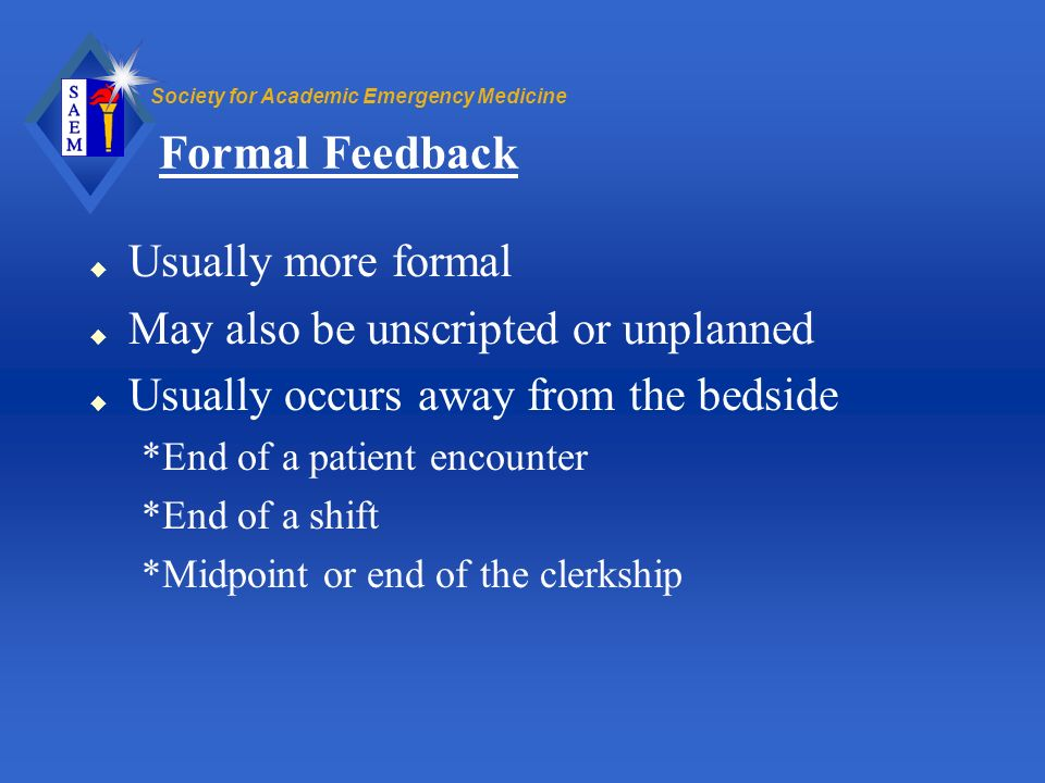 Formal Feedback Usually more formal