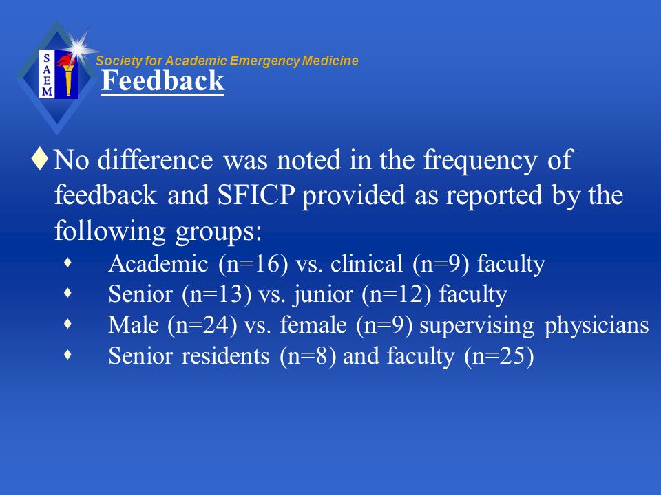 Feedback No difference was noted in the frequency of feedback and SFICP provided as reported by the following groups:
