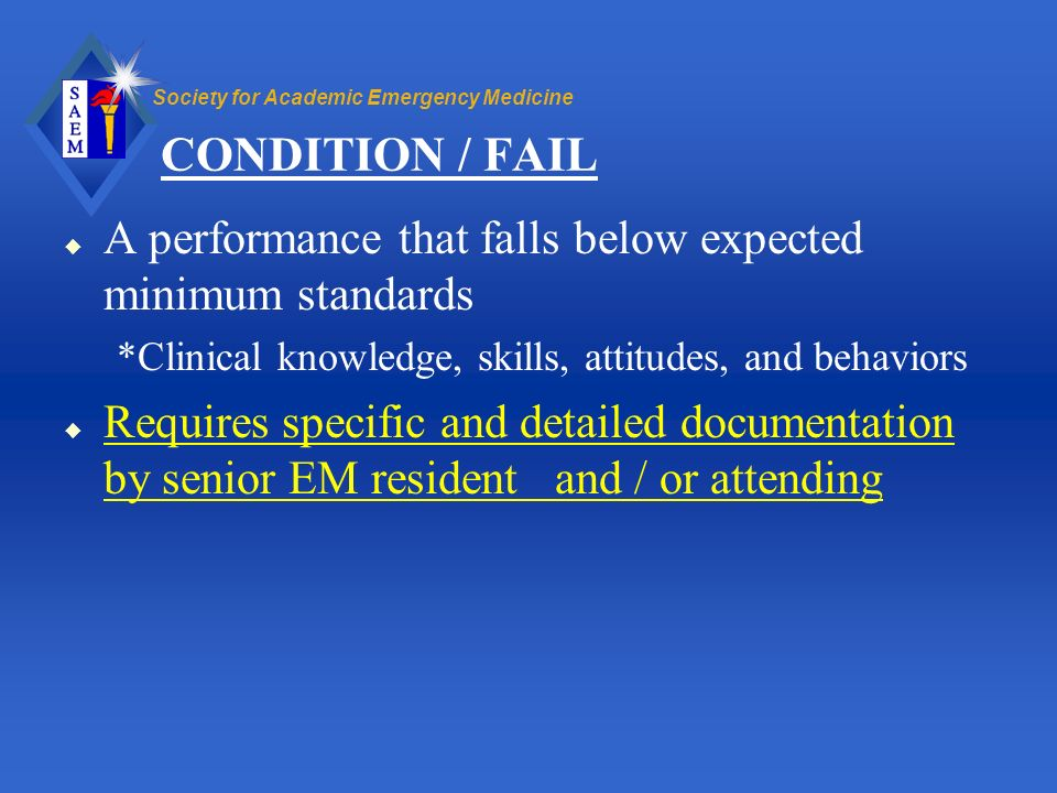CONDITION / FAIL A performance that falls below expected minimum standards. *Clinical knowledge, skills, attitudes, and behaviors.