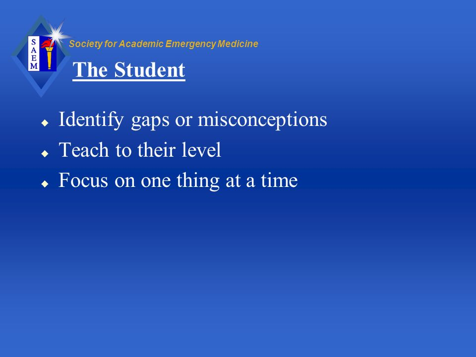 The Student Identify gaps or misconceptions Teach to their level