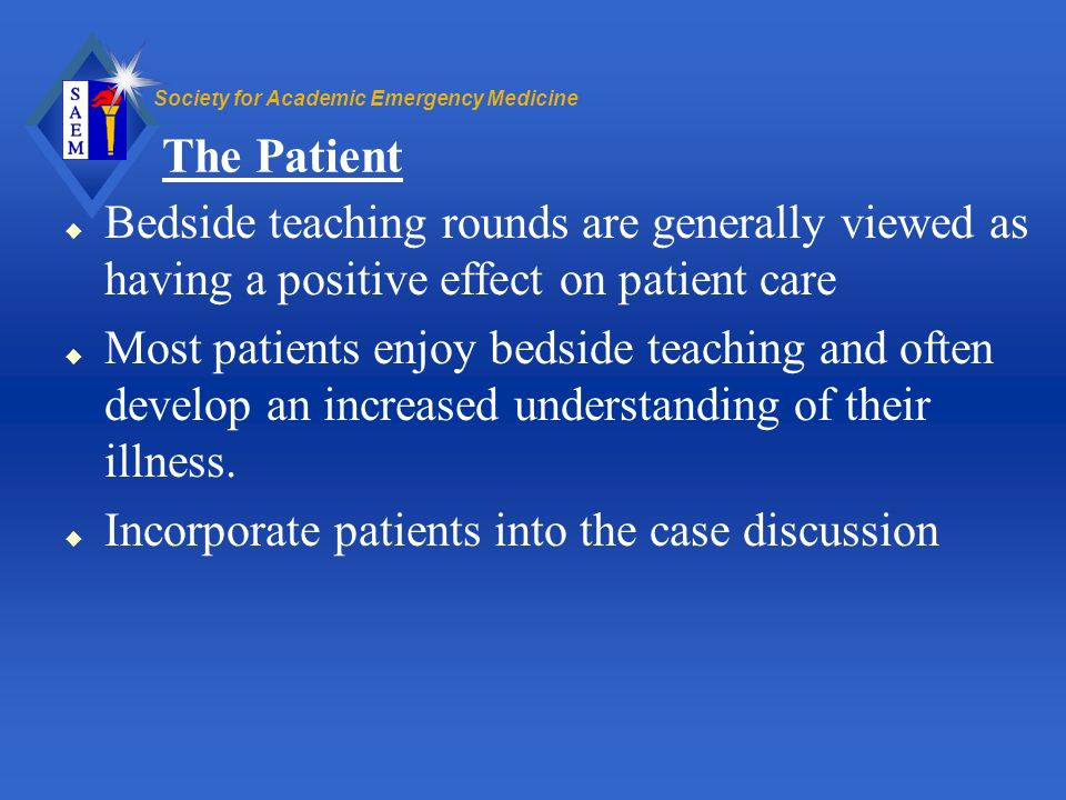 The Patient Bedside teaching rounds are generally viewed as having a positive effect on patient care.
