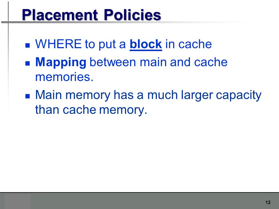 Placement Policies WHERE to put a block in cache