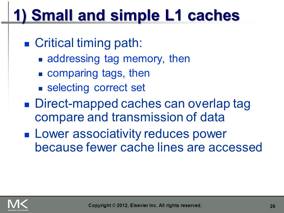 1) Small and simple L1 caches