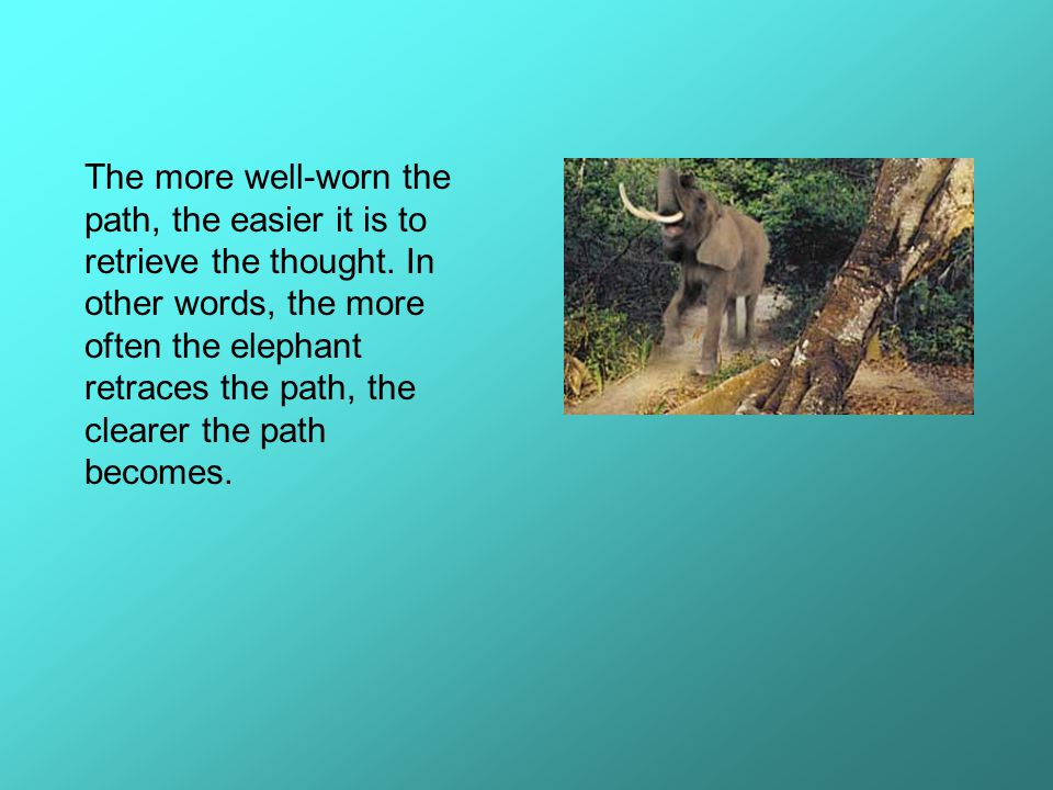 The more well-worn the path, the easier it is to retrieve the thought