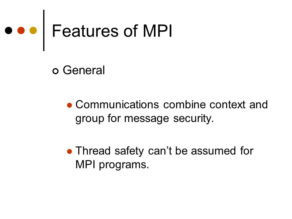 Features of MPI General