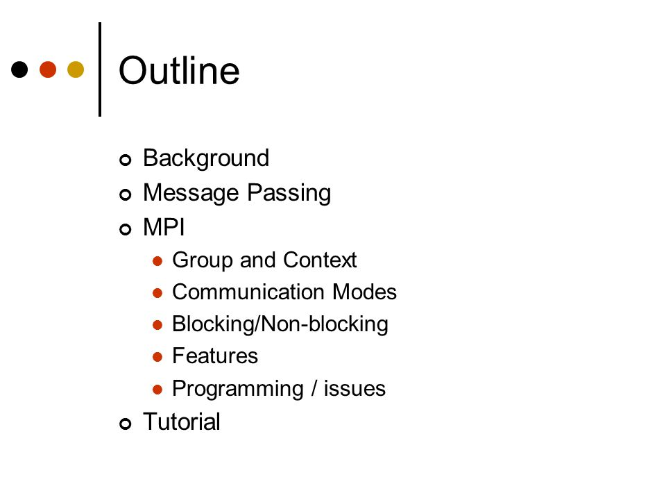 Outline Background Message Passing MPI Tutorial Group and Context