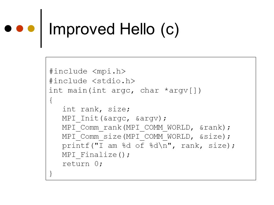 Improved Hello (c) #include <mpi.h> #include <stdio.h>
