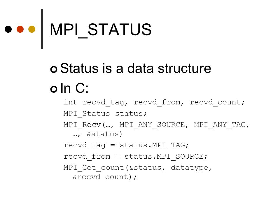 MPI_STATUS Status is a data structure In C: