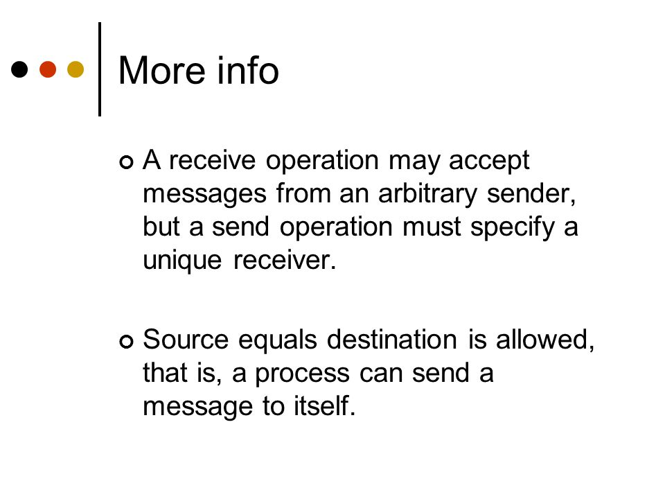 More info A receive operation may accept messages from an arbitrary sender, but a send operation must specify a unique receiver.