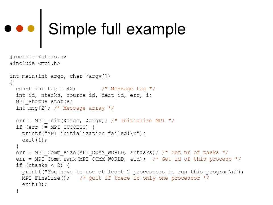 Simple full example #include <stdio.h> #include <mpi.h>