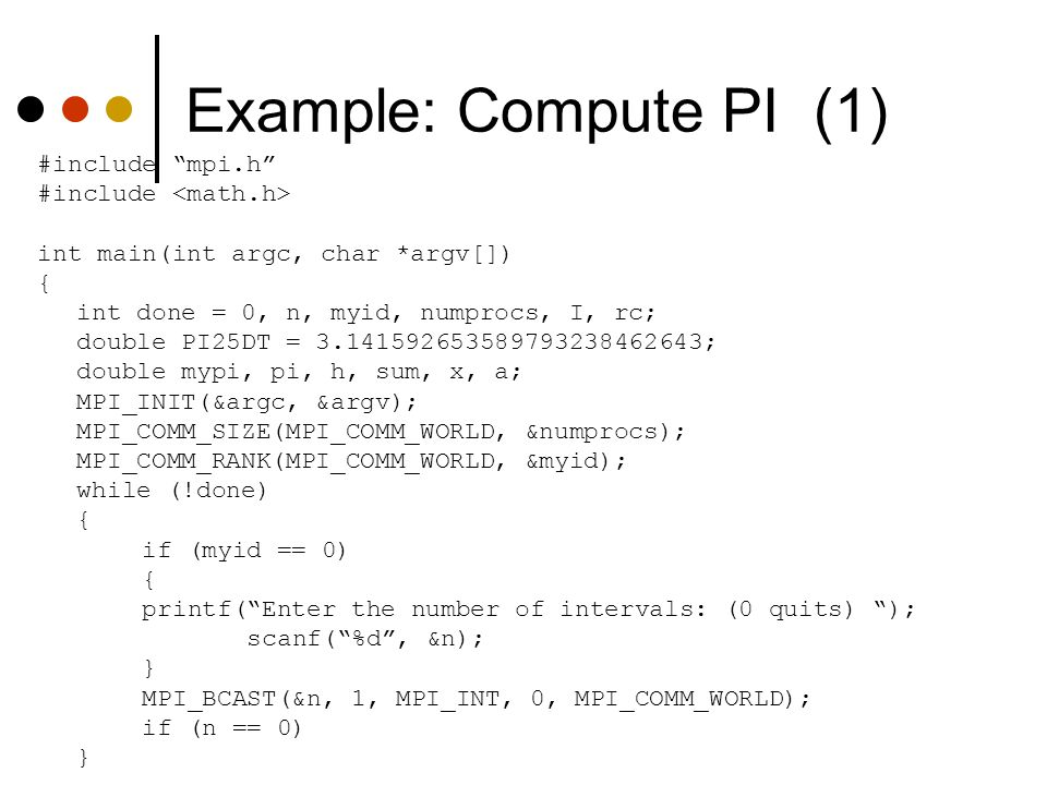 Example: Compute PI (1) #include mpi.h #include <math.h>