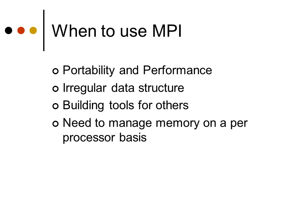 When to use MPI Portability and Performance Irregular data structure