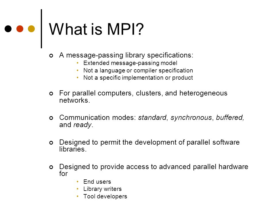 What is MPI A message-passing library specifications: