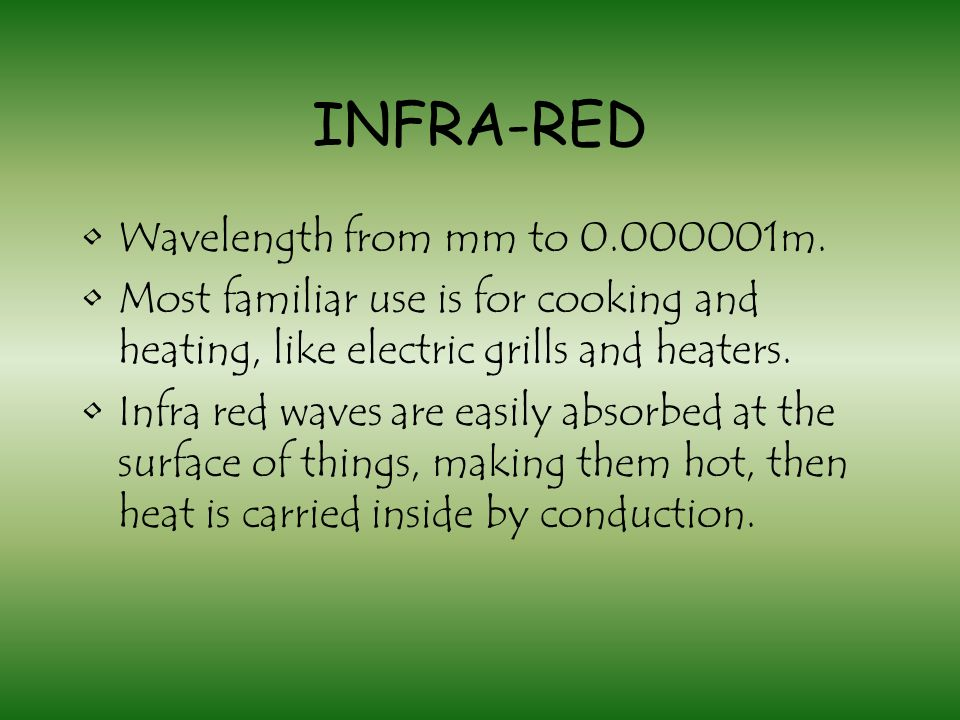 INFRA-RED Wavelength from mm to 0.000001m.
