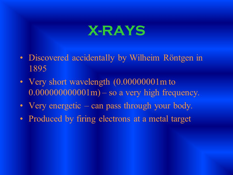 X-RAYS Discovered accidentally by Wilheim Röntgen in 1895