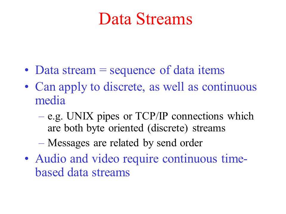 Data Streams Data stream = sequence of data items
