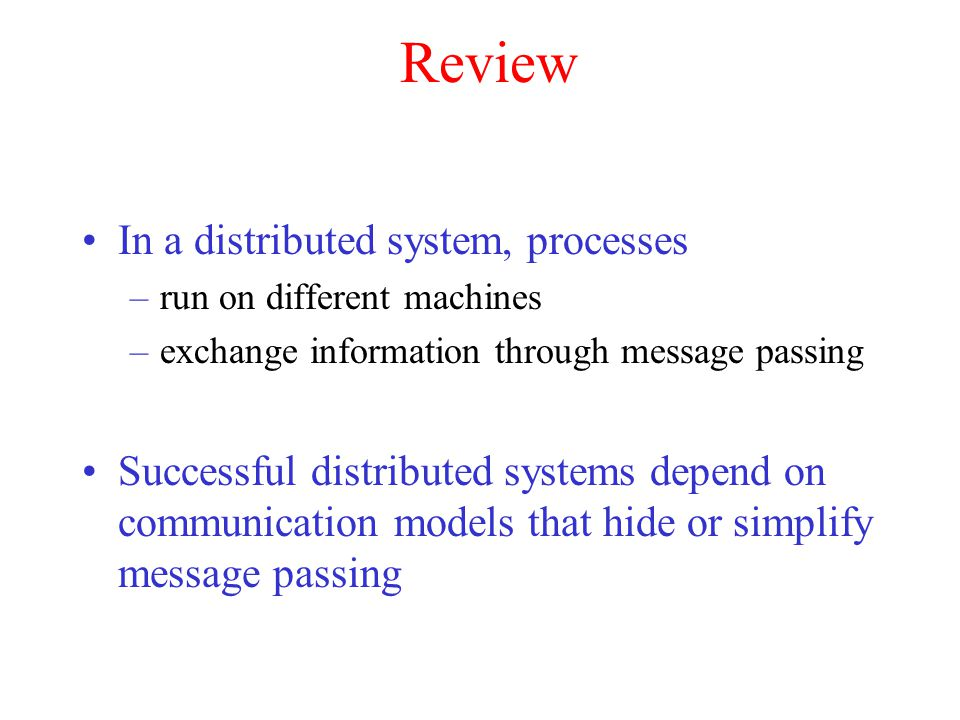 Review In a distributed system, processes