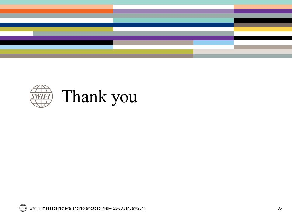 Thank you SWIFT message retrieval and replay capabilities – 22-23 January 2014