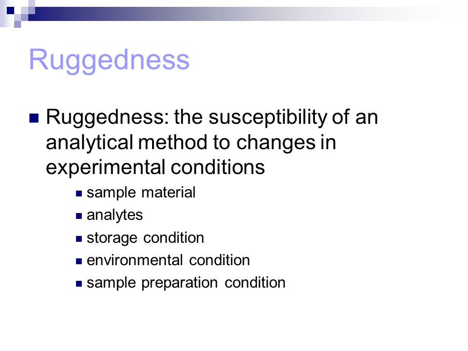 Ruggedness Ruggedness: the susceptibility of an analytical method to changes in experimental conditions.