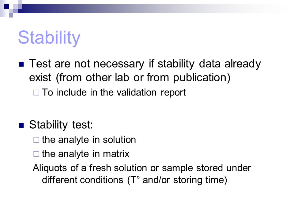 Stability Test are not necessary if stability data already exist (from other lab or from publication)