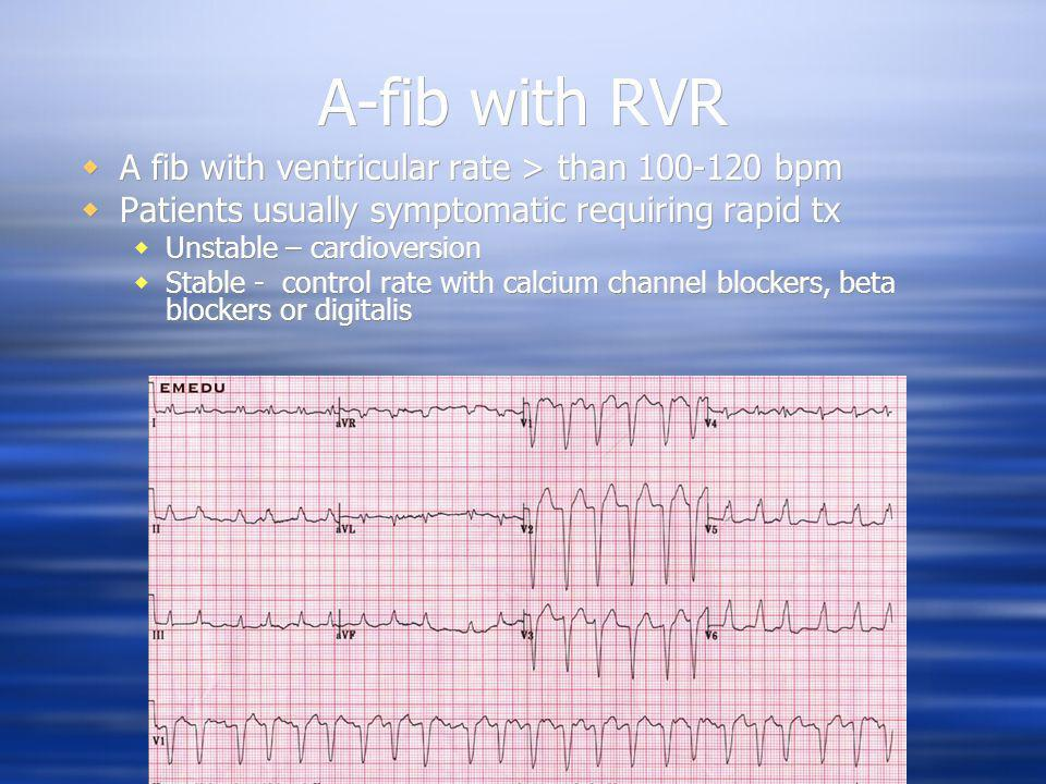 A-fib with RVR A fib with ventricular rate > than 100-120 bpm