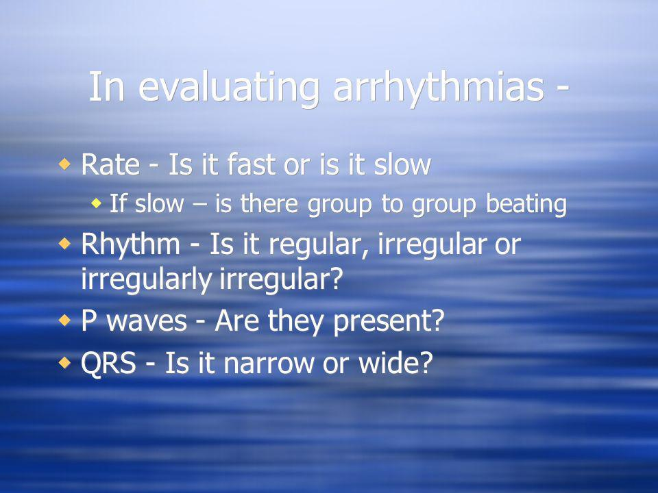 In evaluating arrhythmias -