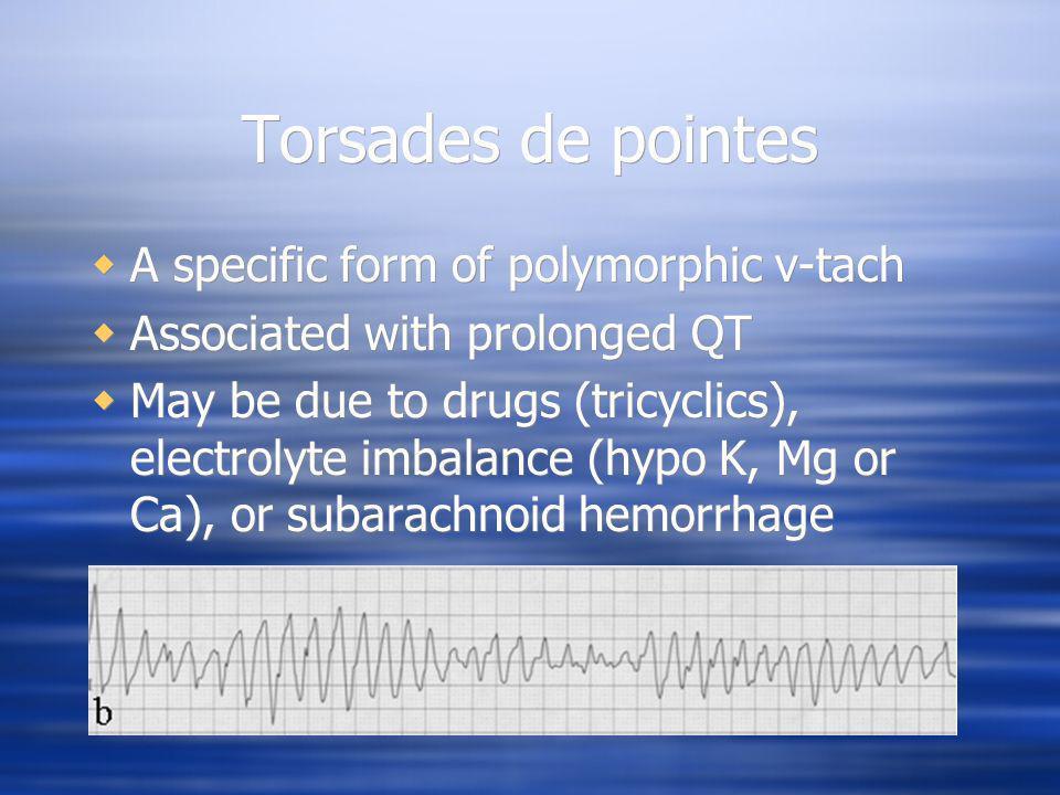Torsades de pointes A specific form of polymorphic v-tach
