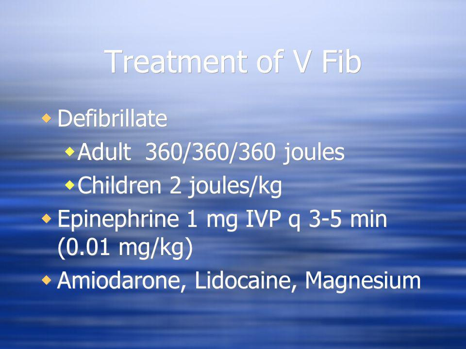 Treatment of V Fib Defibrillate Adult 360/360/360 joules