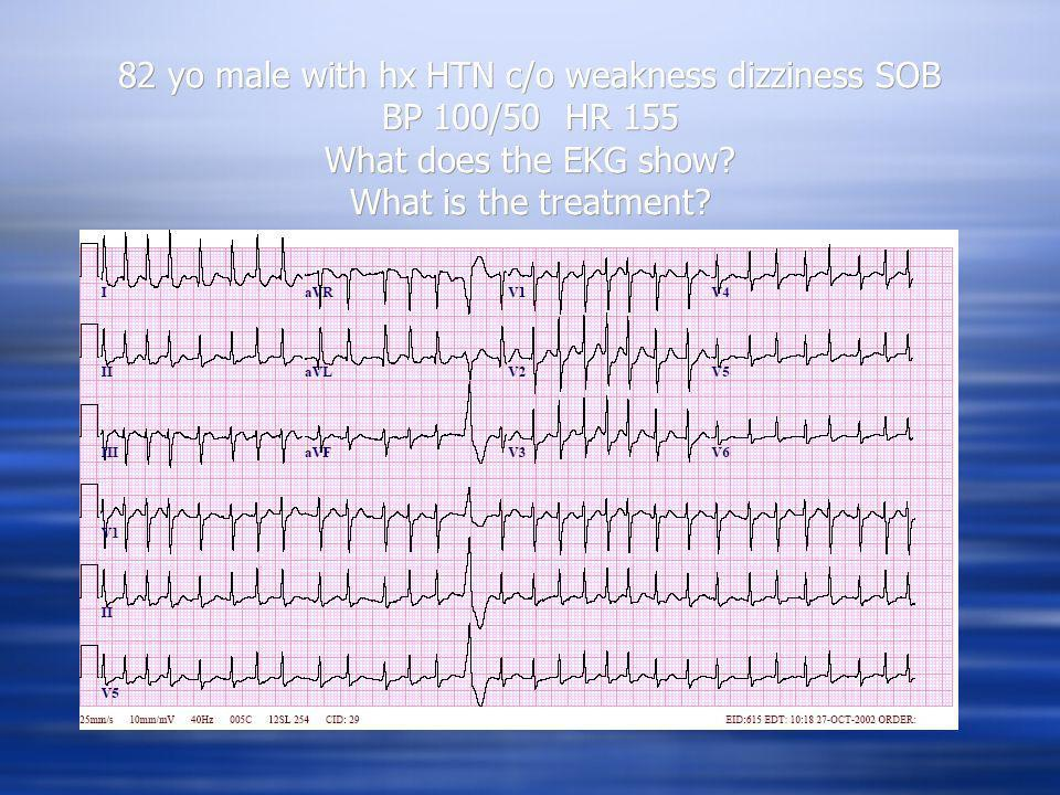 82 yo male with hx HTN c/o weakness dizziness SOB BP 100/50 HR 155 What does the EKG show What is the treatment