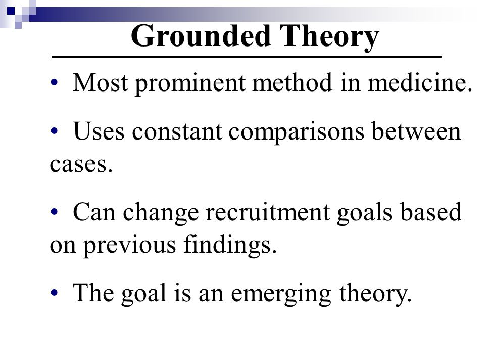 Grounded Theory Most prominent method in medicine.
