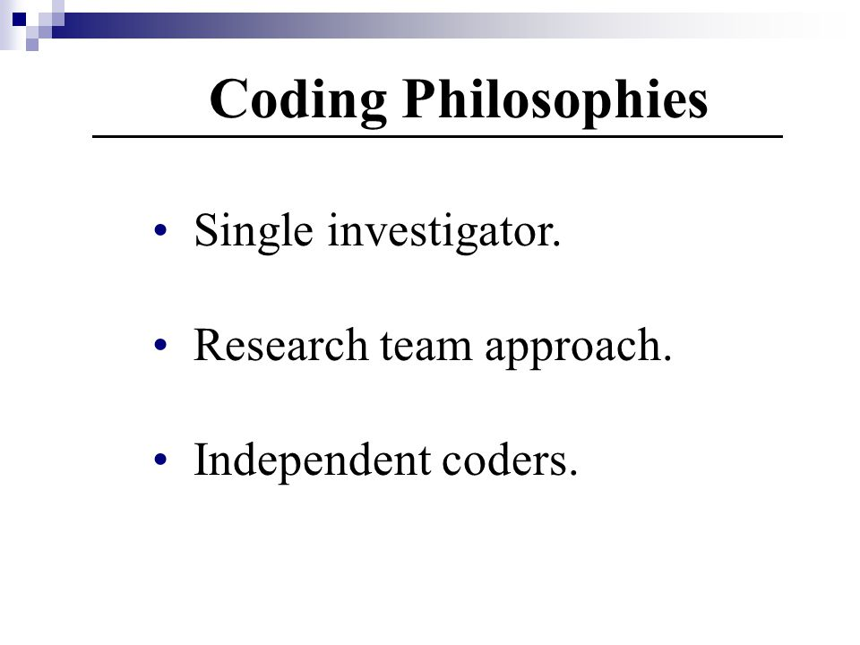 Coding Philosophies Single investigator. Research team approach.