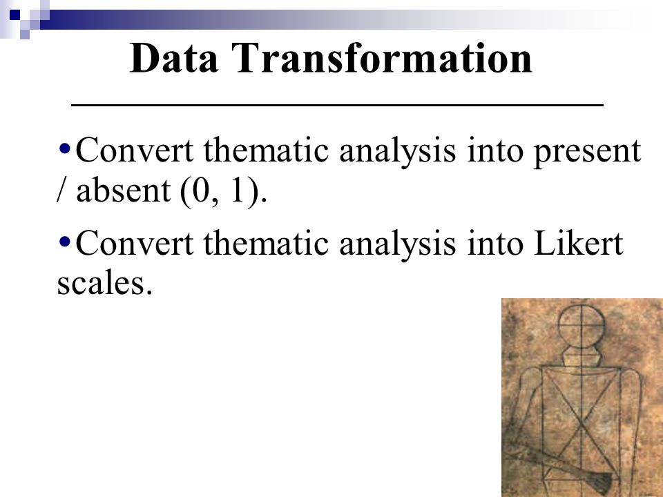 Data Transformation Convert thematic analysis into present / absent (0, 1).