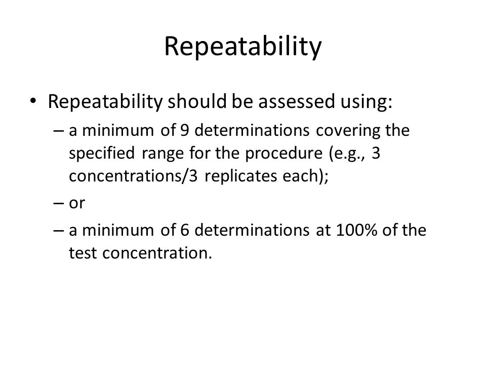 Repeatability Repeatability should be assessed using: