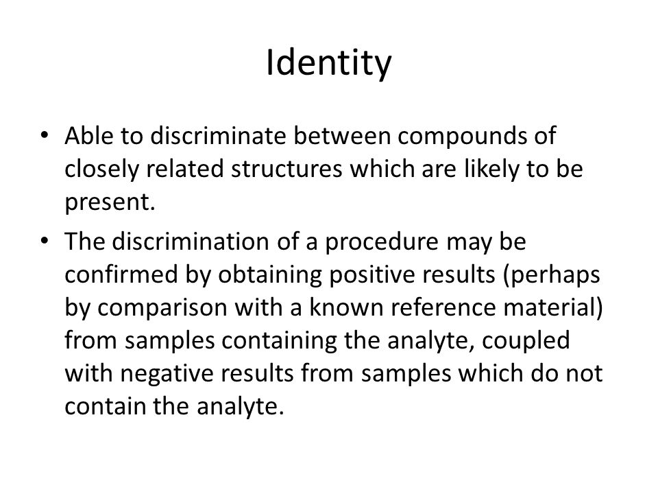 Identity Able to discriminate between compounds of closely related structures which are likely to be present.