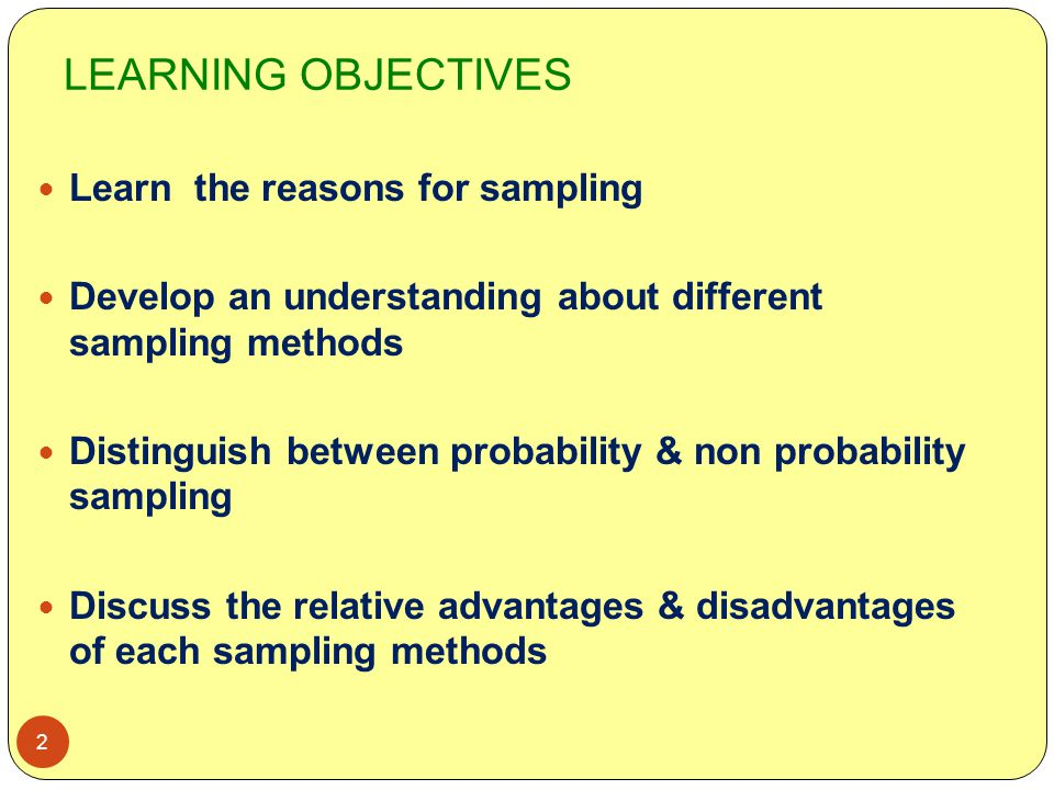 LEARNING OBJECTIVES Learn the reasons for sampling