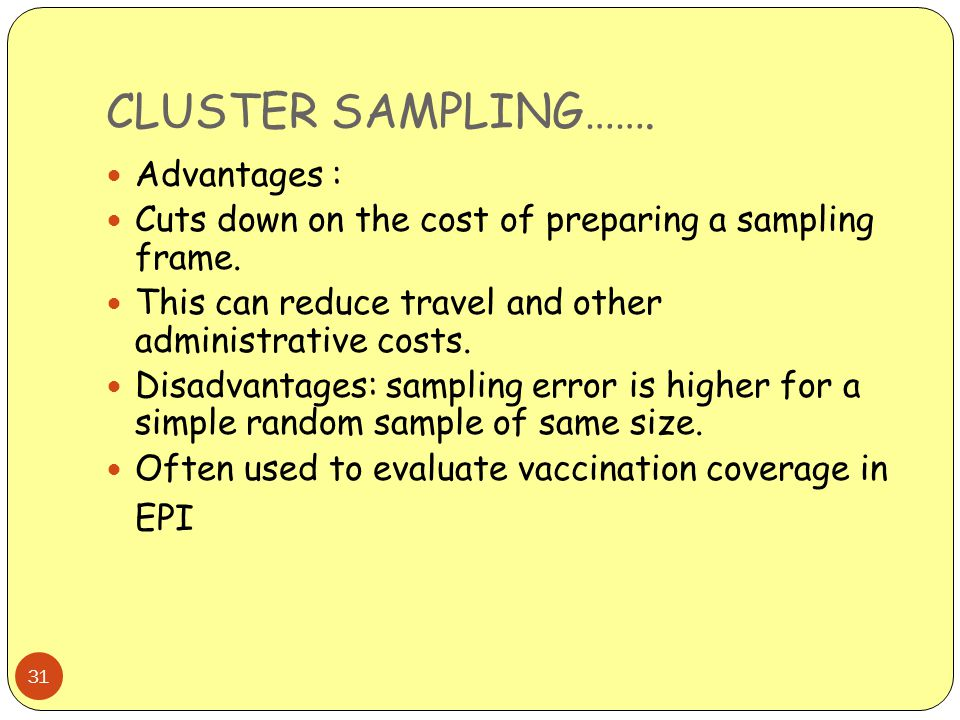 CLUSTER SAMPLING……. Advantages :