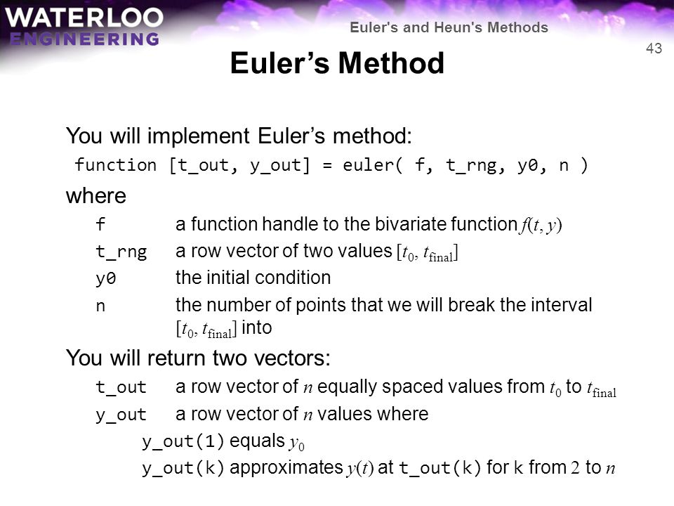 Euler's Method You will implement Euler's method: where