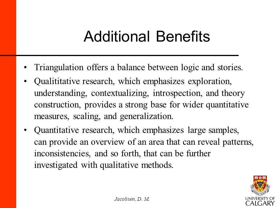 Additional Benefits Triangulation offers a balance between logic and stories.