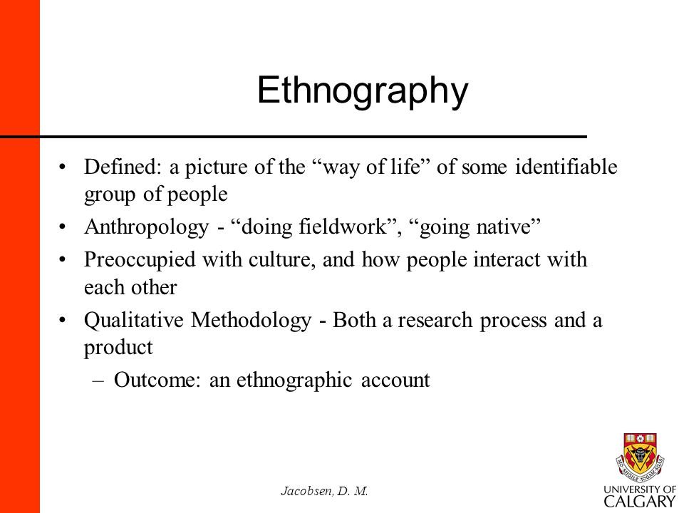 Ethnography Defined: a picture of the way of life of some identifiable group of people. Anthropology - doing fieldwork , going native