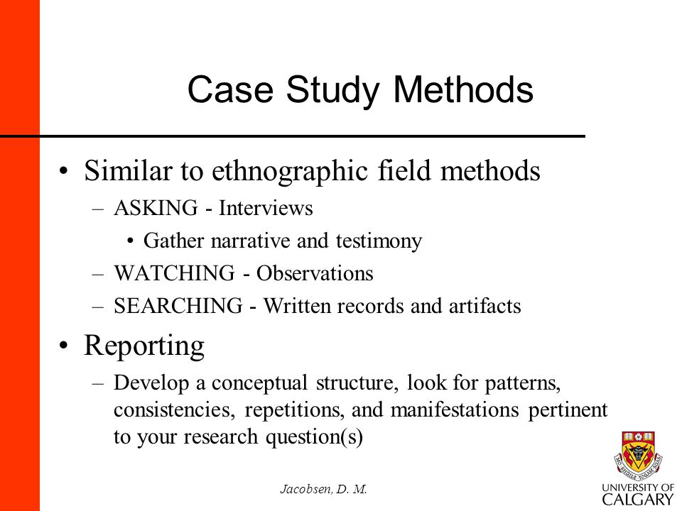 Case Study Methods Similar to ethnographic field methods Reporting