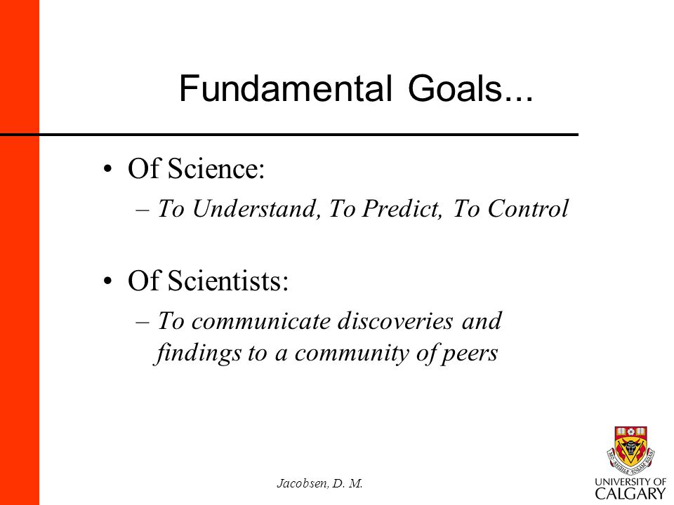 Fundamental Goals... Of Science: Of Scientists: