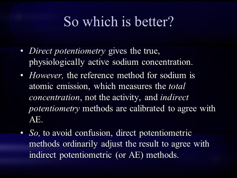 So which is better Direct potentiometry gives the true, physiologically active sodium concentration.
